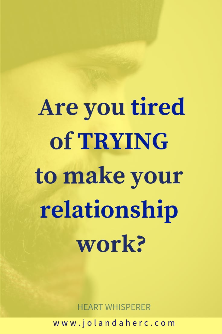 When You're Tired of Trying to Make Your Relationship Work -